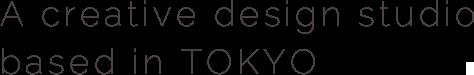 A creative design studio based in TOKYO